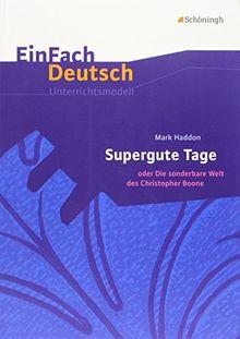 EinFach Deutsch Unterrichtsmodelle: Mark Haddon: Supergute Tage oder Die sonderbare Welt des Christopher Boone: Klassen 8 - 10