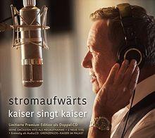 stromaufwärts - kaiser singt kaiser (Limitierte Premium Edition)