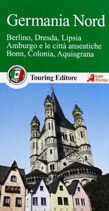 Germania nord. Berlino, Dresda, Lipsia, Amburgo e le città anseatiche Bonn, Colonia, Aquisgrana. Con guida alle informazioni pratiche