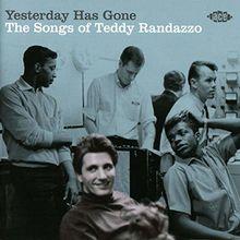 Yesterday Has Gone-the Songs of Teddy Randazzo