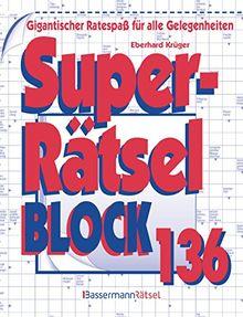 Superrätselblock 136: Gigantischer Ratespaß für alle Gelegenheiten