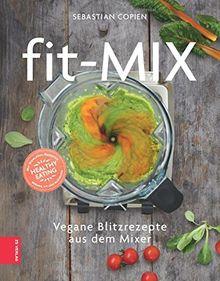 Fit Mix Vegane Blitzrezepte Aus Dem Mixer Von Sebastian Copien