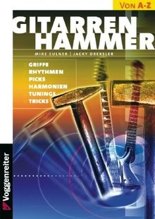 Gitarren-Hammer: Griffe, Rhythmen, Picks, Harmonien, Tunings, Tricks