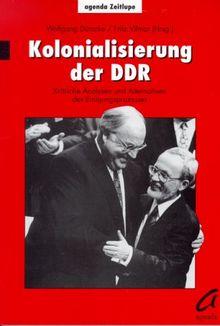 Kolonialisierung der DDR. Kritische Analysen und Alternativen des Einigungsprozesses
