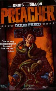 Preacher VOL 05: Dixie Fried: Dixie Fried : Featuring Cassidy : Blood & Whiskey : a Tale from the Good Ol' Days