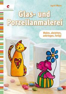 Glas- und Porzellanmalerei: Malen, abziehen, anbringen, fertig!