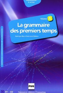 La grammaire des premiers temps : Volume 1