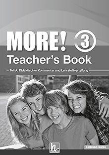 MORE! 3 Teacher's Book Enriched Course: Teil A: Didaktischer Kommentar und Lehrstoffverteilung Teil B: Worksheets (Helbling Languages)