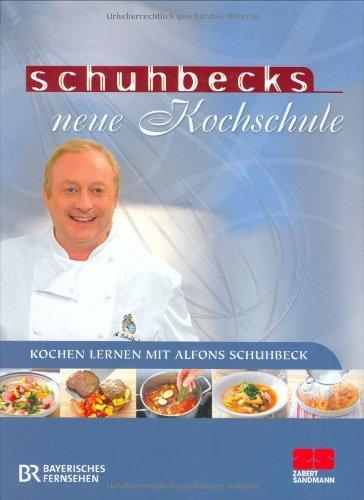 schuhbecks neue kochschule kochen lernen mit alfons schuhbeck von alfons schuhbeck. Black Bedroom Furniture Sets. Home Design Ideas