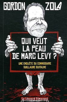 Qui veut la peau de Marc Levy ? : Une enquête du commissaire Guillaume Suitaume