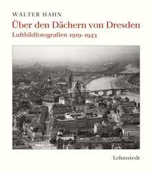 Über den Dächern von Dresden: Luftbildfotografien 1919-1943