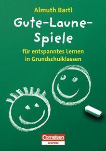 Gute-Laune-Spiele: Für entspanntes Lernen in Grundschulklassen: Für entspanntes Lernen in Grundschulklassen 1 bis 4. Klasse