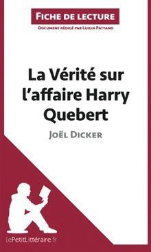 La Vérité sur l'affaire Harry Quebert de Joël Dicker (Fiche de lecture): Résumé Complet Et Analyse Détaillée De L'oeuvre