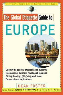 The Global Etiquette Guide to Europe: Everything You Need to Know for Business and Travel Success (Global Etiquette Guides)