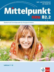 Mittelpunkt B2 (zweibändige Ausgabe). B2.2. Lehr- und Arbeitsbuch: Lektionen 7-12 mit Audio-CD zum Arbeitsbuch