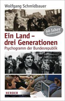 Ein Land - drei Generationen: Psychogramm der Bundesrepublik