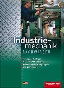 Metalltechnik Lernfelder Fachstufe: Industriemechanik Fachwissen: Schülerbuch, 4. Auflage, 2013: Spanendes Fertigen. Montieren und Demontieren. Instandhalten. Steuern und Automatisieren