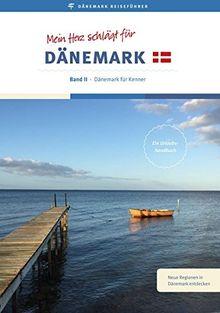 Reiseführer: Mein Herz schlägt für Dänemark: Band II - Dänemark für Kenner