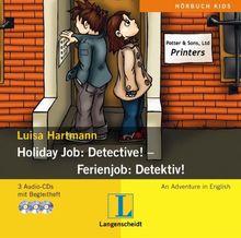Holiday Job: Detective! / Ferienjob: Detektiv!. 3 Audio-CDs: An Adventure in English