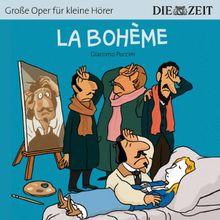 La Bohème Die ZEIT-Edition: Hörspiel mit Opernmusik - Große Oper für kleine Hörer