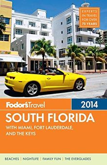 Fodor's South Florida 2014: with Miami, Fort Lauderdale, and the Keys (Full-color Travel Guide)