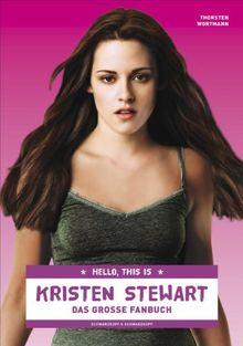 Hello, this is Kristen Stewart - Das große Fanbuch: Ihr Leben und ihre Filme