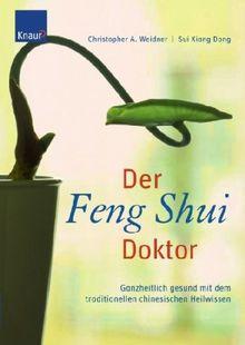Der Feng-Shui-Doktor: Ganzheitlich gesund mit dem traditionellen chinesischen Heilwissen