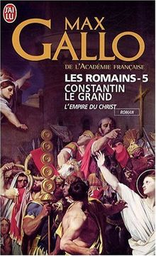 Les Romains 5/Constantin Le Grand, L'Empire Du Christ