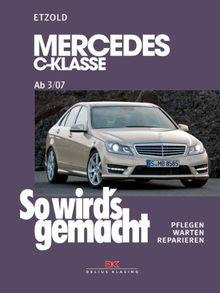 So wird's gemacht. Pflegen - warten - reparieren: Mercedes C-Klasse ab 3/07: So wird's gemacht, Band 146: BD 146