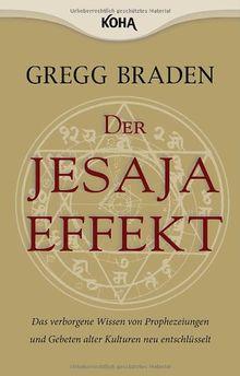 Der Jesaja Effekt: Das verborgene Wissen von Prophezeiungen und Gebeten alter Kulturen neu entschlüsselt
