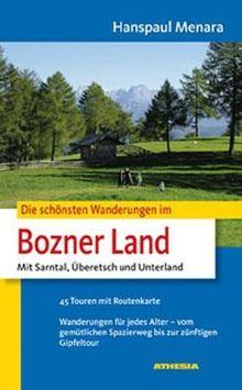 Die schönsten Wanderungen im Bozner Land: Mit Sarntaler Alpen, Überetsch, Unterland. 45 Touren mit Routenkarte. Wanderungen für jedes Alter - vom gemütlichen Spazierweg bis zur zünftigen Gipfeltour
