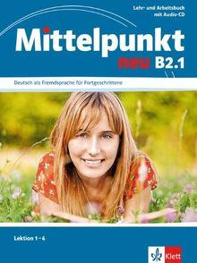 Mittelpunkt B2 (zweibändige Ausgabe). B2.1. Lehr- und Arbeitsbuch: Lektionen 1-6 mit Audio-CD zum Arbeitsbuch