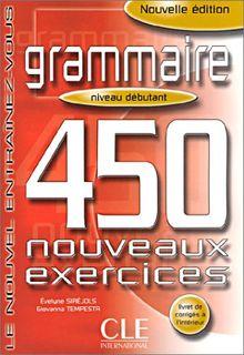 Grammaire 450 Nouveaux Exercises, Niveau Debutant