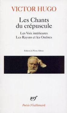 Les Chants du crépuscule - Les Voix intérieures - Les Rayons et les Ombres (Poesie/Gallimard)