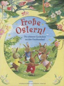 Frohe Ostern!: Die schönsten Geschichten aus dem Osterhasenland