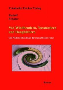 Von Windbeutlern, Nusstortlern und Hanghüttlern: Ein Pfadfinderhandbuch der menschlichen Natur
