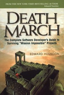 """Death March. The Complete Software Developer's Guide to Surviving """"Mission Impossible"""" Projects"""