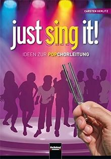 Just sing it!: Ideen zur Popchorleitung. Inkl. Bonus CD-ROM mit Übe-Videos