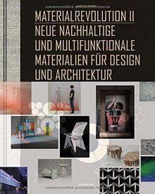 Material Revolution 2: Neue nachhaltige und multifunktionale Materialien für Design und Architektur