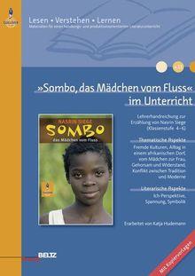 »Sombo, das Mädchen vom Fluss« im Unterricht: Lehrerhandreichung zur Erzählung von Nasrin Siege (Klassenstufe 4-6) (Beltz Praxis / Lesen - Verstehen - Lernen)