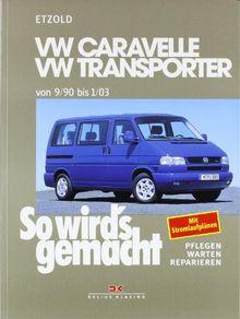 So wird's gemacht. Pflegen - warten - reparieren: VW Caravelle/Transporter T4 von 9/90 bis 1/03: So wird's gemacht - Band 75: BD 75
