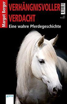 Verhängnisvoller Verdacht: Eine wahre Pferdegeschichte: