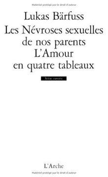 Les névroses sexuelles de nos parents : Suivi de L'amour en quatre tableaux (Scène ouverte)