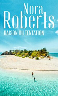 Raison ou tentation: Envoûtante passion - Au feu de la passion (Nora Roberts)