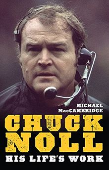 Chuck Noll: His Life's Work (Library of Pittsburgh Sports History)