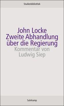 Zweite Abhandlung über die Regierung: Über den wahren Ursprung, die Reichweite und den Zweck der staatlichen Regierung (suhrkamp studienbibliothek)