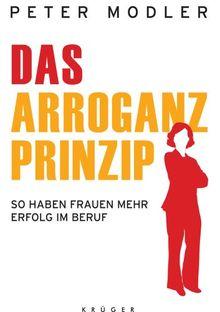 Das Arroganz-Prinzip: So haben Frauen mehr Erfolg im Beruf