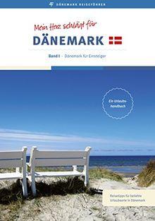 Reiseführer: Mein Herz schlägt für Dänemark: Band I - Dänemark für Einsteiger
