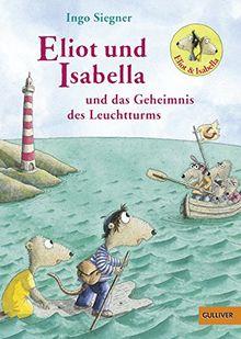 Eliot und Isabella und das Geheimnis des Leuchtturms: Roman für Kinder. Mit farbigen Bildern von Ingo Siegner