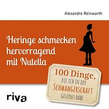 Heringe schmecken hervorragend mit Nutella: 100 Dinge, die ich in der Schwangerschaft gelernt habe